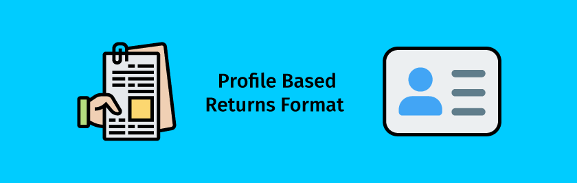Profile Based Returns Format