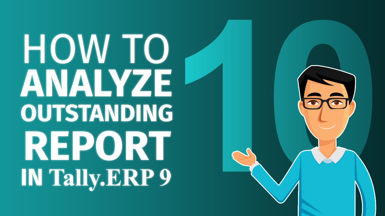 How to view & analyse outstandings report in Tally.ERP 9?