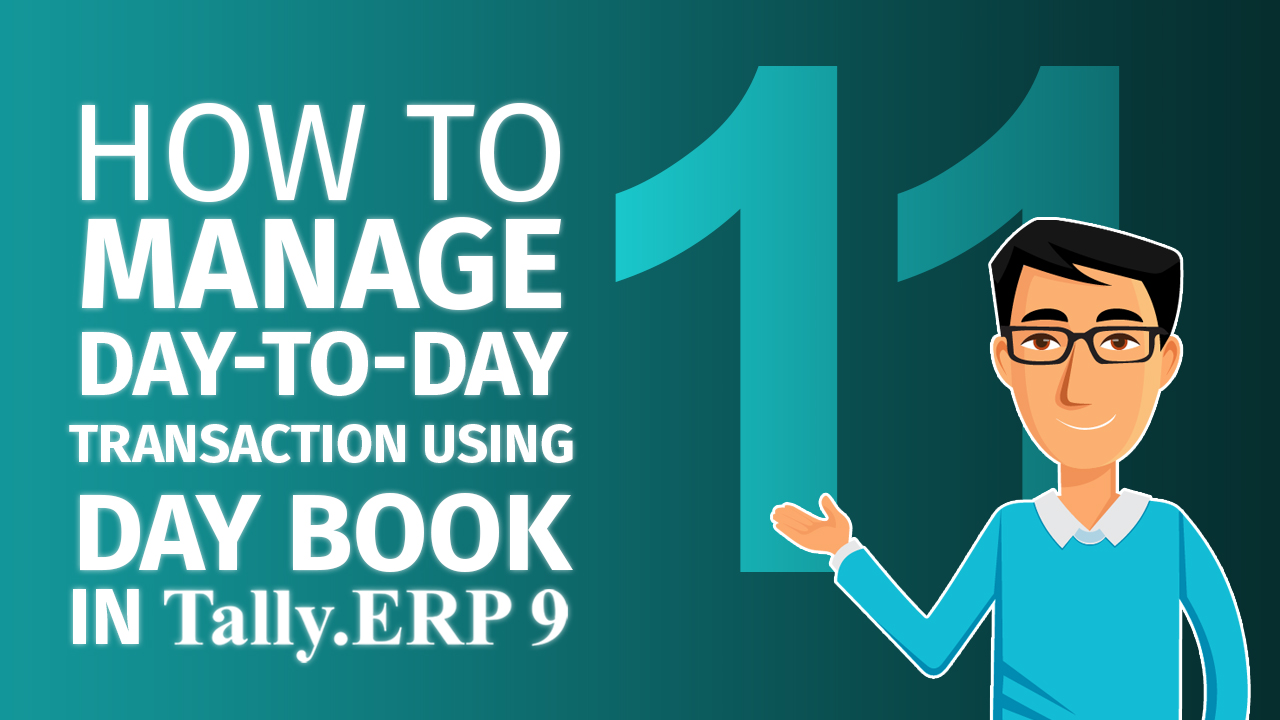 How to manage day-to-day transaction using day book in Tally.ERP 9 ?