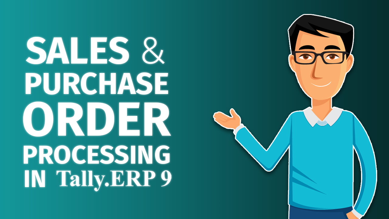 How to Manage Sales and Purchase Order Processing in Tally.ERP 9 ?