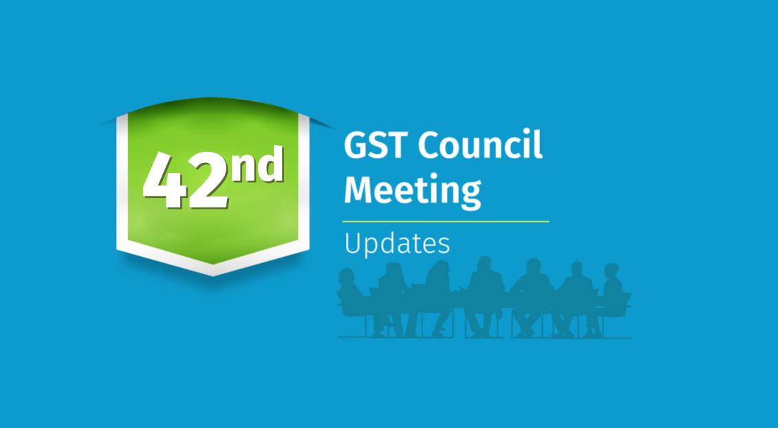 42nd GST council meeting updates